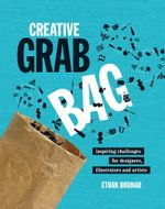 Creative Grab Bag : Inspiring Challenges for Artists, Illustrators and Designers - Ethan Bodnar