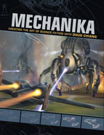 Mechanika : Creating the Art of Science Fiction with Doug Chiang - Doug Chiang