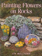 Painting Flowers on Rocks - Lin Wellford