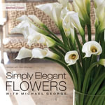 Simply Elegant Flowers With Michael George - Michael George