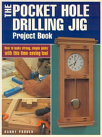 The Pocket Hole Drilling Jig Project Book - Danny Proulx