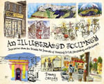 An Illustrated Journey : Inspiration from the Private Art Journals of Traveling Artists, Illustrators and Designers - Danny Gregory