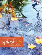 Splash 15 - Creative Solutions : The Best of Watercolor - Rachel Wolf