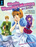 Shojo Wonder Manga Art School : Create Your Own Cool Characters and Costumes with Markers - Supittha Bunyapen