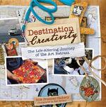 Destination Creativity : The Life-Altering Journey of the Art Retreat - Rice Freeman-Zachery
