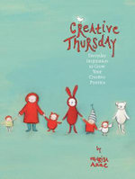 Creative Thursday : Everyday Inspiration to Grow Your Creative Practice from the Popular Website! - Marisa Anne