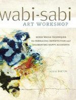 Wabi-Sabi Workshop : Mixed Media Techniques for Embracing Imperfection and Celebrating Happy Acccidents - Serena Barton