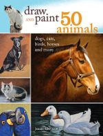 Draw and Paint 50 Animals : Dogs, Cats, Birds, Horses, Rabbits and More - Jeanne Filler Scott