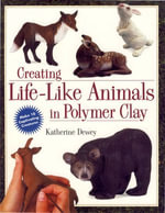 Creating Life-Like Animals in Polymer Clay - Katherine Dewey