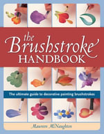 The Brushstroke Handbook : The Ultimate Guide to Decorative Painting Brushstrokes - Maureen McNaughton