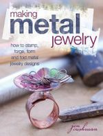 Making Metal Jewelry : How to Stamp, Forge, Form and Fold Metal Jewelry Designs - Jen Cushman