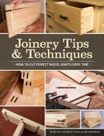 Joinery Tips & Techniques - Editors of Popular Woodworking