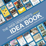 The Web Designer's Idea Book, Volume 3: Volume 3 : Inspiration from Today's Best Web Design Trends, Themes and Styles - Patrick McNeil