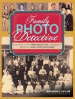 Family Photo Detective : Learn How to Find Genealogy Clues in Old Photos and Solve Family Photo Mysteries - Maureen Alice Taylor