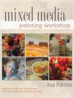Mixed Media Painting Workshop : Explore Mediums, Techniques and the Personal Artistic Journey - Jean Pederson
