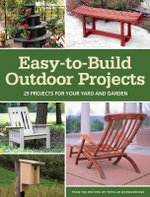 Easy-to-Build Outdoor Projects : 29 Projects for Your Yard and Garden - Editors of Popular Woodworking Magazine