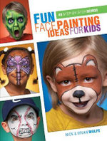Fun Face Painting for Kids : 40 Step-by-Step Demos - Brian Wolfe