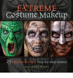 Extreme Costume Makeup : 25 Creepy & Cool Step-by-Step Demos - Brian Wolfe