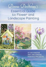 Donna Dewberry's Essential Guide to Flower and Landscape Painting : 50 Decorative and One-Stroke Painting Projects - Donna Dewberry