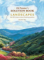Oil Painter's Solution Book - Landscapes : Over 100 Answers and Landscape Painting Tips - Elizabeth Tolley