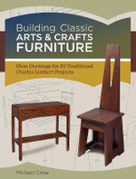 Building Classic Arts & Crafts Furniture : Shop Drawings for 30 Traditional Charles Limbert Projects - Michael Crow
