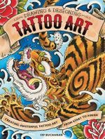 Drawing and Designing Tattoo Art : Creating Masterful Tattoo Art from Start to Finish - Fip Buchanan