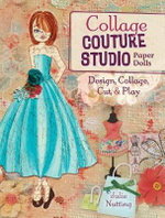Collage Couture Studio Paper Dolls : Design, Collage, Cut and Play - Julie Nutting