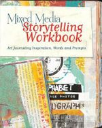 Mixed Media Storytelling Workbook : Art Journaling Inspiration, Words and Prompts