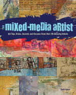 The Mixed-Media Artist : Art Tips, Tricks, Secrets and Dreams from Over 40 Amazing Artists - Seth Apter