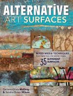 Alternative Art Surfaces : Mixed-media Techniques for Painting on More Than 35 Different Surfaces - Sandra Duran Wilson