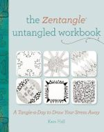 The Zentangle Untangled Workbook : A Tangle a Day to Draw Your Stress Away - Kass Hall
