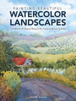 Painting Beautiful Watercolor Landscapes : Transform Ordinary Places into Extraordinary Scenes - Joyce Hicks