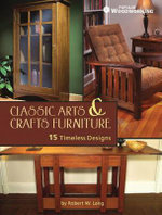Classic Arts & Crafts Furniture : 15 Timeless Designs by Robert W. Lang - Robert W. Lang