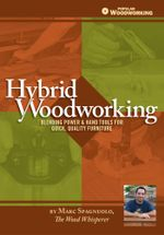 Hybrid Woodworking : Blending Power & Hand Tools for Quick, Quality Furniture - Marc Spagnuolo
