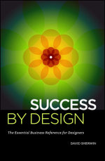 Success by Design : The Essential Business Reference for Designers - David Sherwin