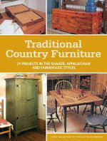 Traditional Country Furniture : 21 Projects in the Shaker, Appalachian and Farmhouse Styles - Editors of Popular Woodworking