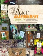 The Art Abandonment Project : Create and Share Random Acts of Art - Michael deMeng