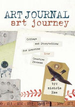 Art Journal Art Journey : Collage and Storytelling for Honoring Your Creative Process - Nichole Snyder