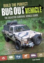 Build the Perfect Bug Out Vehicle : The Disaster Survival Vehicle Guide - Creek Stewart