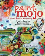 Paint Mojo - A Mixed-Media Workshop : Creative Layering Techniques for Personal Expression - Tracy Verdugo