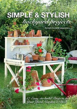 Simple & Stylish Backyard Projects : 37 Easy-to-Build Projects for Your Yard, Deck and Garden - Anders Jeppsson