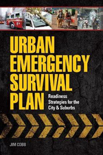Urban Emergency Survival Plan : Readiness Strategies for the City and Suburbs - Jim Cobb
