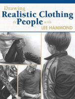 Drawing Realistic Clothing and People with Lee Hammond - Lee Hammond