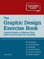 The Graphic Design Exercise Book : Creative Briefs to Enhance Your Skills and Develop Your Portfolio - Jessica Glaser