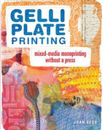 Gelli Plate Printing : Mixed-Media Monoprinting without a Press - Joan Bess