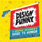 Design Funny : A Graphic Designer's Guide to Humor - Heather Bradley