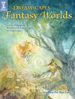 Dreamscapes Fantasy Worlds : Create Engaging Scenes and Landscapes in Watercolor - Stephanie Pui-Mun Law