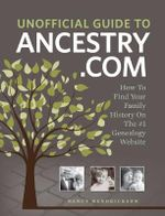 Unofficial Guide to Ancestry.com : How to Find Your Family History on the No. 1 Genealogy Website - Nancy Hendrickson