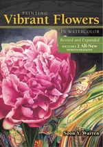 Painting Vibrant Flowers in Watercolor : Revised & Expanded - Soon Y. Warren