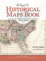 The Family Tree Historical Maps Book : A State-by-State Atlas of US History, 1790-1900 - Allison Dolan